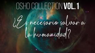 ¿Tienes el valor de preguntar cómo salvar a la humanidad? - OSHO Talks Vol. 1