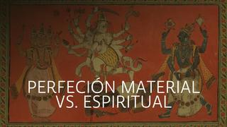 Perfección Material Vs. Perfección Espiritual