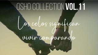 Los celos significan vivir comparando (Completo) - OSHO Talks Vol. 11