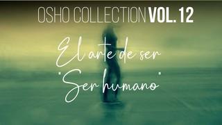 El arte de ser humano - Parte 3 - OSHO Talks Vol. 12