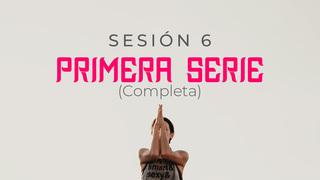 Sesión 6: Primera serie completa