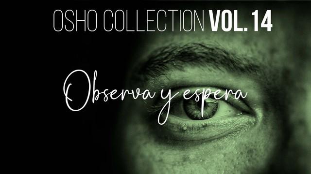Observa y espera (Completa) - Meditaciones de Osho Vol. 15
