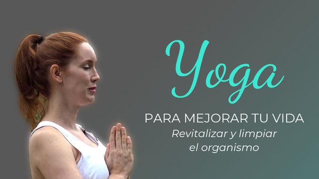 Yoga para mejorar tu vida 1: Revitalizar y limpiar el organismo