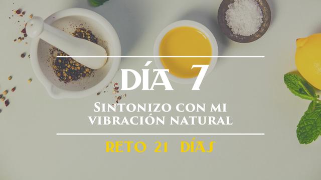 Día 7 - Sintonizo con mi vibración natural