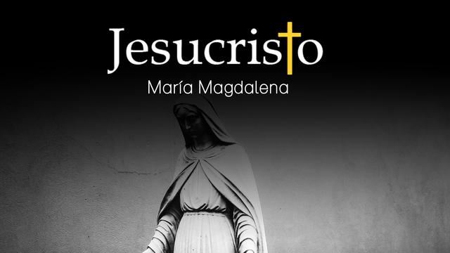 ¿Qué podemos saber de María Magdalena y de su relación con Jesús?