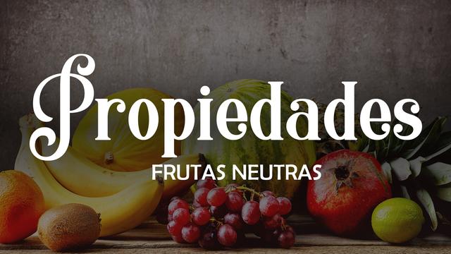 Propiedades de las frutas neutras