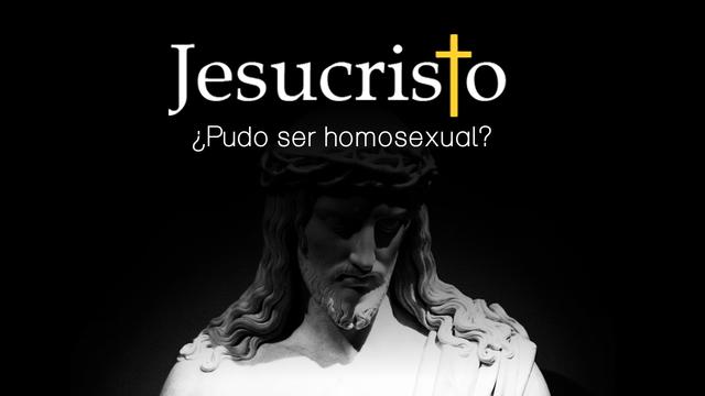 ¿Pudo ser Jesús homosexual?