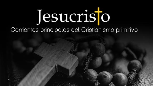 ¿Cuáles fueron las corrientes principales del Cristianismo primitivo?