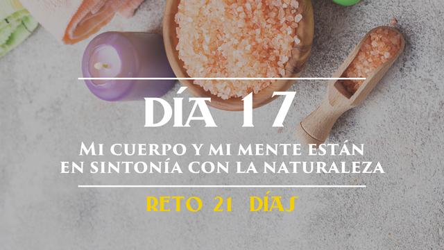 Día 17 - Mi cuerpo y mi mente están en sintonía con los ritmos de la naturaleza