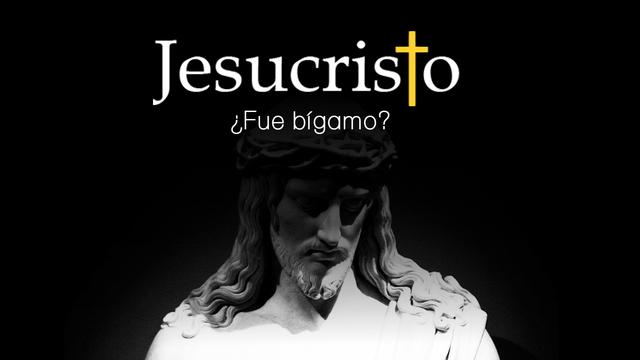 ¿Fue Jesús bígamo?