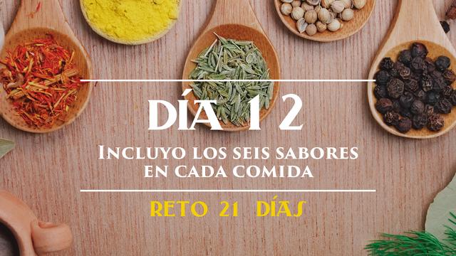 Día 12 - Incluyo los seis sabores en cada comida